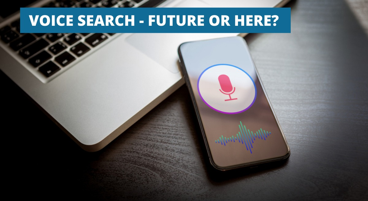 VOICE SEARCH – FUTURE OR HERE?
