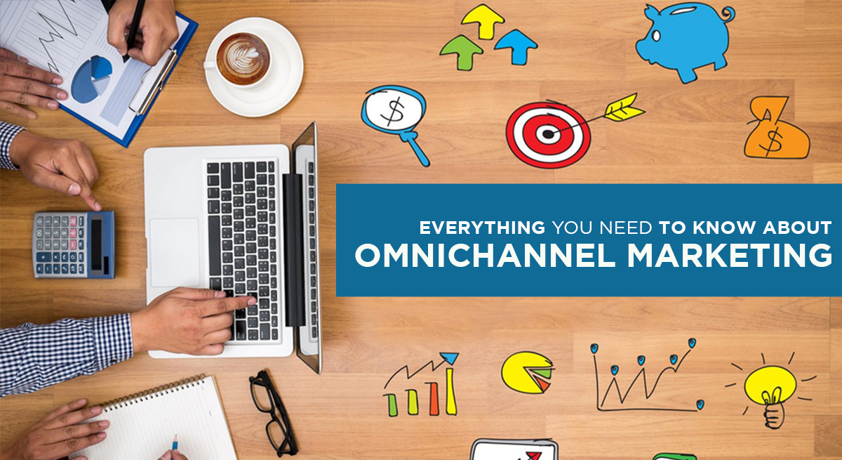 EVERYTHING YOU NEED TO KNOW ABOUT OMNICHANNEL MARKETING